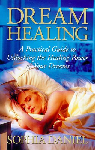 Dream Healing: A Practical Guide to Unlocking the Healing Power of Your Dreams (Paperback)