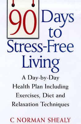 90 Days to Stress-free Living: A Day by Day Health Plan Including Exercises, Diet and Relaxation Techniques (Paperback)