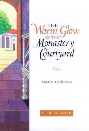 The Warm Glow of the Monastery Courtyard: Collected Stories (Hardback)