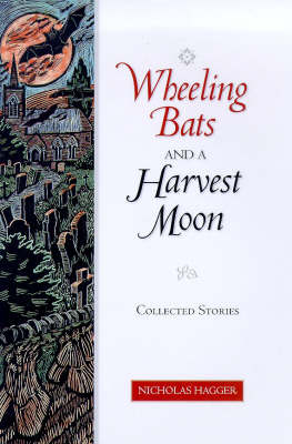 Wheeling Bats and a Harvest Moon: Collected Stories (Hardback)
