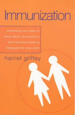Immunization: Everything You Need to Know About Vaccinations and Immune-boosting Therapies for Your Child (Paperback)
