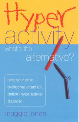Hyperactivity: What's the Alternative? - Help Your Child Overcome Attention Deficit Hyperactivity Disorder (Paperback)