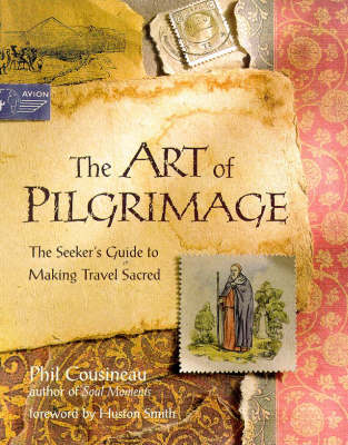 The Art of Pilgrimage: The Seeker's Guide to Making Travel Sacred (Hardback)