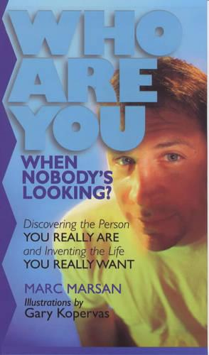 Who are You When Nobody's Looking?: Discovering the Person You Really are and Inventing the Life You Really Want (Paperback)