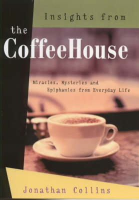 Insights from the Coffeehouse: Miracles, Mysteries and Epiphanies from Everyday Life (Hardback)