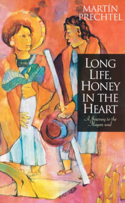 Long Life, Honey in the Heart: A Journey to the Mayan Soul (Paperback)