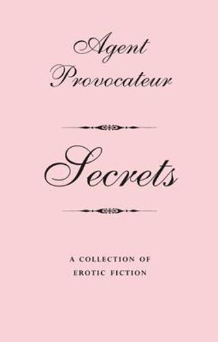 Agent Provocateur: Secrets: A Collection of Erotic Fiction - Agent Provocateur (Hardback)