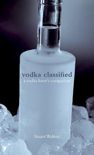 Vodka Classified: a vodka lover's companion (Hardback)