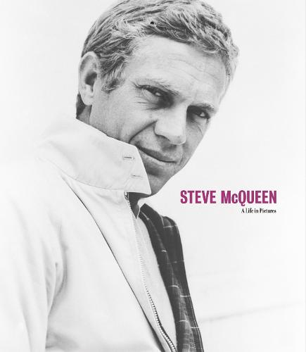Steve McQueen A Life in Pictures - A Life in Pictures (Hardback)