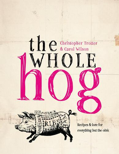 The Whole Hog: recipes and lore for everything but the oink (Hardback)