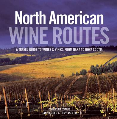 North American Wine Routes: A Travel Guide to Wines & Vines, from Napa to Nova Scotia (Hardback)