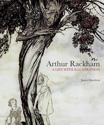 Arthur Rackham: A Life with Illustration (Hardback)