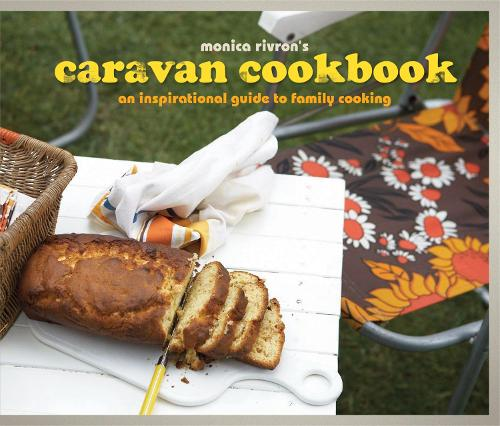 The Caravan Cookbook: An inspirational guide to family cooking (Hardback)