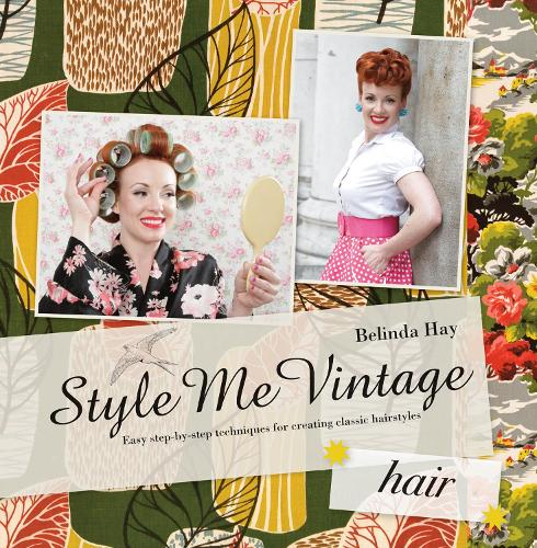 Style Me Vintage: Hair: Easy step-by-step techniques for creating classic hairstyles - Style Me Vintage (Hardback)