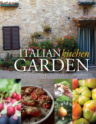 Italian Kitchen Garden: Enjoy the flavours of Italy from your garden (Hardback)