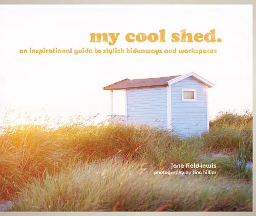 my cool shed: an inspirational guide to stylish hideaways and workspaces - My Cool (Hardback)