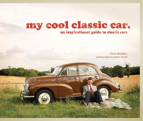 my cool classic car: an inspirational guide to classic cars - My Cool (Hardback)