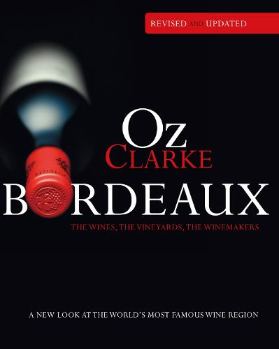 Oz Clarke Bordeaux Third Edition: A new look at the world's most famous wine region (Hardback)