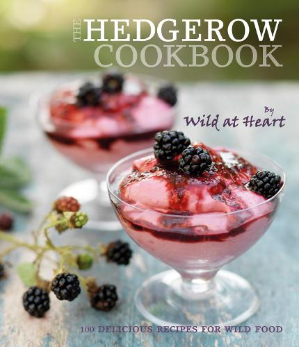 The Hedgerow Cookbook: 100 delicious recipes for wild food (Hardback)
