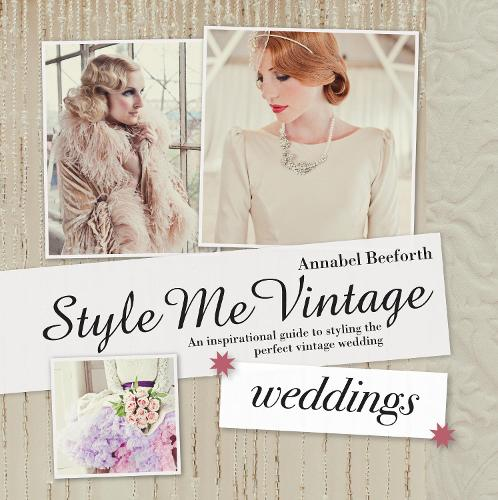 Style Me Vintage: Weddings: An inspirational guide to styling the perfect vintage wedding (Hardback)