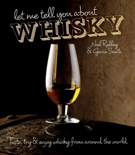 Let Me Tell You About Whisky: Taste, try & enjoy whisky from around the world (Hardback)