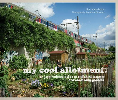 my cool allotment: an inspirational guide to stylish allotments and community gardens - My Cool (Hardback)