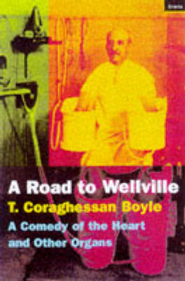 The Road To Wellville: A Comedy Of The Heart And Other Organs (Paperback)