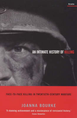 An Intimate History Of Killing: Face-To-Face Killing In Twentieth-Century Warfare (Paperback)