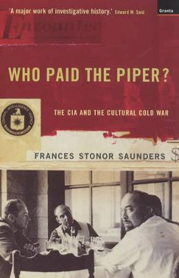 Who Paid the Piper?: The CIA and the Cultural Cold War (Paperback)