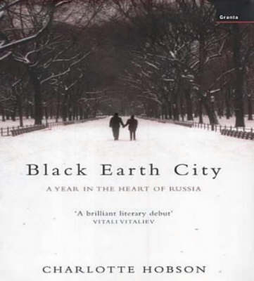 Black Earth City: A Year in the Heart of Russia (Hardback)