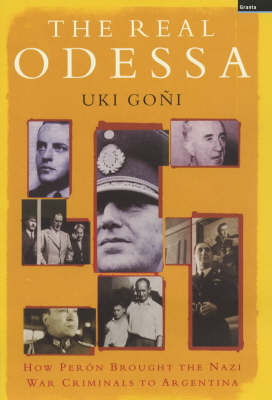 Real Odessa: How Peron Brought the Nazi War Criminals to Argentin (Hardback)