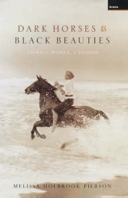 Dark Horses and Black Beauties: Animals, Women, a Passion (Hardback)