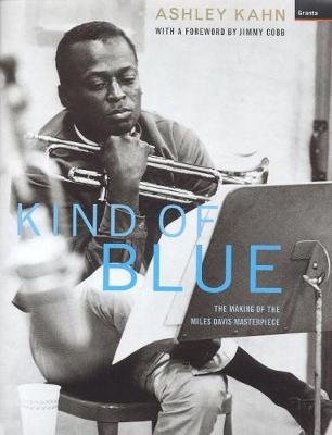 Kind Of Blue: The Making Of The Miles Davis Masterpiece (Hardback)