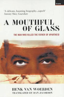 Mouthful of Glass: The Man Who Killed the Father of Apartheid (Paperback)