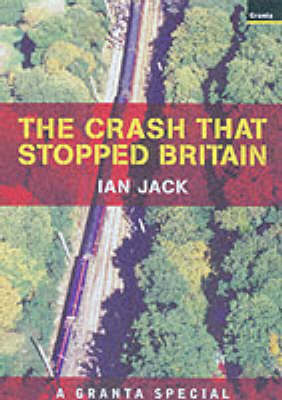 The Crash That Stopped Britain: Ian Jack on a National Scandal (Paperback)