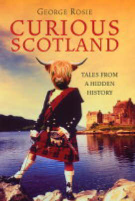 Curious Scotland: Tales from a Hidden History (Hardback)