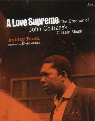 "A ""Love Supreme"": The Creation of John Coltrane's Classic Album (Hardback)"