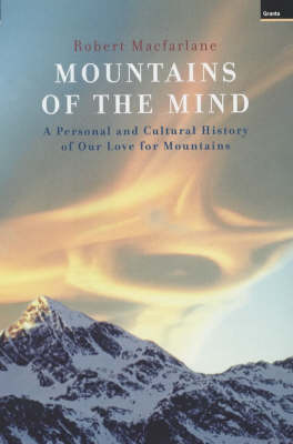 Mountains of the Mind: A Personal and Cultural History of Our Love for Mountains (Hardback)