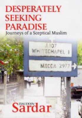 Desperately Seeking Paradise: Journeys of a Sceptical Muslim (Hardback)
