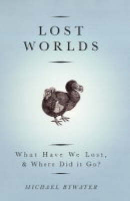 Lost Worlds: What Have We Lost and Where Did it Go? (Hardback)