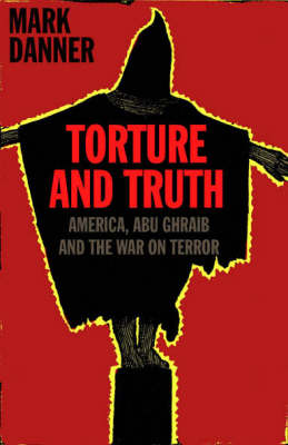 Torture and Truth: Abu Ghraib and America in Iraq (Paperback)
