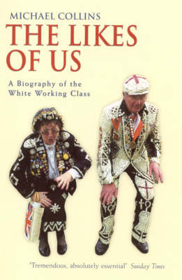 The Likes Of Us: A Biography Of The White Working Class (Paperback)