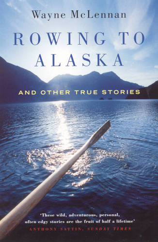 Rowing To Alaska And Other True Stories (Paperback)
