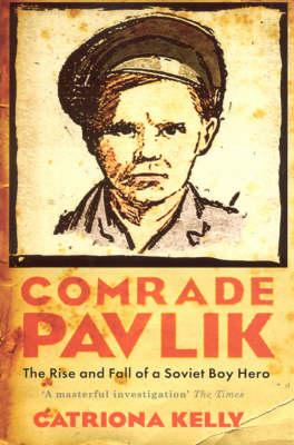 Comrade Pavlik: The Rise And Fall Of A Soviet Boy Hero (Paperback)