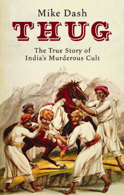 Thug: The True Story of India's Murderous Cult (Paperback)