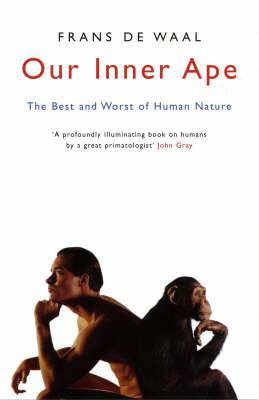 Our Inner Ape: The Best And Worst Of Human Nature (Paperback)