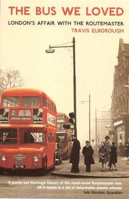 Bus We Loved: London'S Affair with the Routemaster (Paperback)
