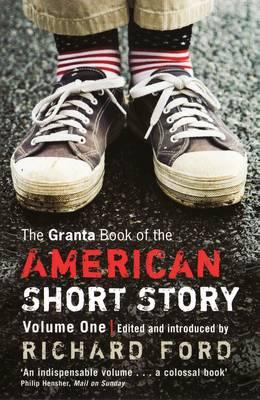 The Granta Book Of The American Short Story: V. 1 - Granta Anthologies (Paperback)
