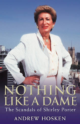 Nothing Like A Dame: The Scandals Of Shirley Porter (Paperback)