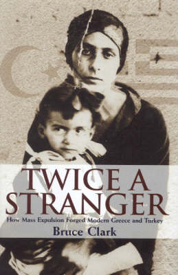 Twice A Stranger: How Mass Expulsion Forged Modern Greece And Turkey (Paperback)